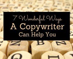 Guest blog: 7 wonderful ways a copywriter can help you